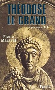 Pierre Maraval - Théodose le Grand - Le pouvoir et la foi.