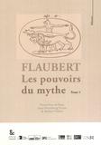 Pierre-Marc de Biasi et Anne Herschberg Pierrot - Flaubert - Tome 1, Les pouvoirs du mythe.