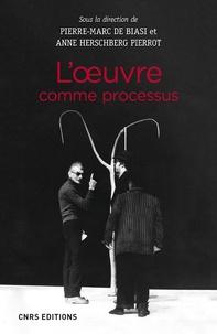 Pierre-Marc de Biasi et Anne Herschberg Pierrot - L'oeuvre comme processus.