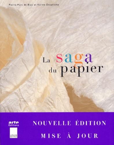 Pierre-Marc de Biasi et Karine Douplitzky - La saga du papier.