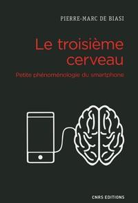 Pierre-Marc de Biasi - Le troisième cerveau - Petite phénoménologie du smartphone.