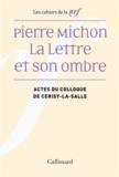 Pierre-Marc de Biasi et Agnès Castiglione - Pierre Michon, la lettre et son ombre - Actes du colloque de Cerisy-la-Salle, août 2009.