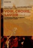 Pierre-Marc de Biasi et Anne Herschberg Pierrot - Voir, croire, savoir - Les épistémologies de la création chez Gustave Flaubert.