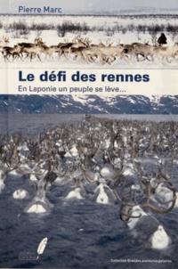Pierre Marc - Le défi des rennes - En Laponie, un peuple se lève....