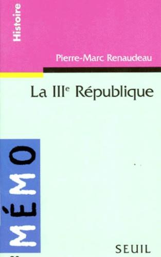 Pierre-Marc Renaudeau - La IIIe République.