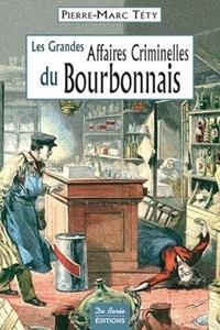 Pierre-Marc Téty - Les grandes affaires criminelles du Bourbonnais.