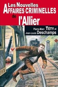 Pierre-Marc Téty et Jean-Louis Deschamps - Les nouvelles affaires criminelles de l'Allier.
