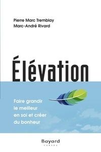 Pierre-Marc Tremblay et Marc-André Rivard - Elévation - Faire grandir le meilleur en soi et créer du bonheur.