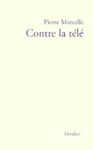 Pierre Marcelle - Contre la télé - Récit.