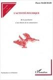 Pierre Marchais - L'activité psychique - De la psychiatrie à une théorie de la connaissance.