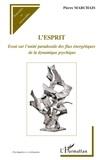 Pierre Marchais - L'esprit - Essai sur l'unité paradoxale des flux énergétiques de la dynamique psychique.