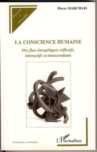 Pierre Marchais - La conscience humaine - Des flux énergétiques réflexifs, interactifs et transcendants.