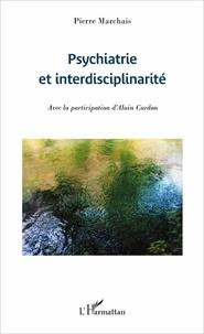 Pierre Marchais - Psychiatrie et interdisciplinarité.