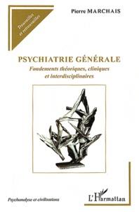 Pierre Marchais - Psychiatrie générale - Fondements théoriques, cliniques et interdisciplinaires.