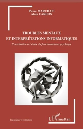 Pierre Marchais et Alain Cardon - Troubles mentaux et interprétations informatiques.