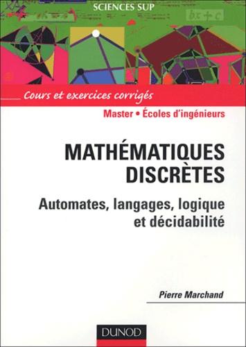 Pierre Marchand - Mathématiques discrètes - Cours et exercices corrigés.