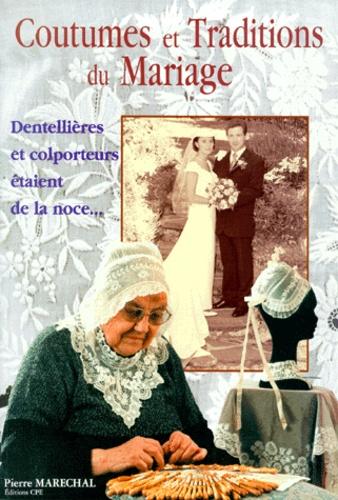 Pierre Maréchal - Coutumes et traditions du mariage - Dentellières et colporteurs étaient de la noce....