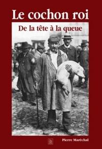 Pierre Maréchal - Le cochon roi - De la tête à la queue.