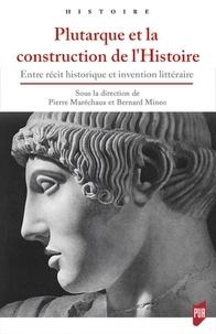 Pierre Maréchaux et Bernard Mineo - Plutarque et la construction de l'Histoire - Entre récit historique et invention littéraire.