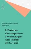 Pierre-Marie Baudonnière - L'Évolution des compétences à communiquer chez l'enfant de 2 à 4 ans.
