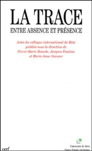 Pierre-Marie Beaude et Jacques Fantino - La trace - Entre absence et présence, actes du colloque international de Metz.