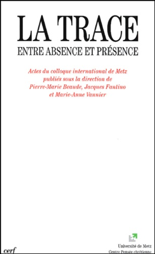 Pierre-Marie Beaude et Jacques Fantino - La trace - Entre absence et présence, actes du colloque international de Metz.
