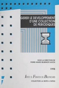 Pierre-Marie Belbenoit-Avich et  Collectif - Gérer le développement d'une collection de périodiques.