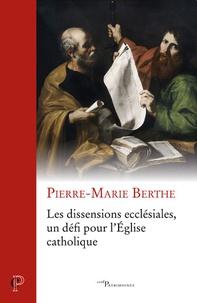 Les dissensions ecclésiales, un défi pour l'Eglise catholique - Pierre-Marie Berthe pdf epub