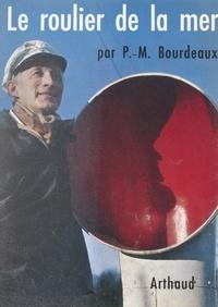 Pierre-Marie Bourdeaux et André Devaux - Le roulier de la mer.