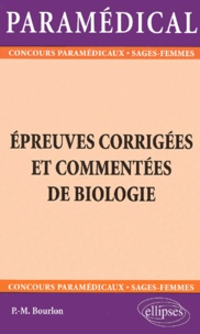 Pierre-Marie Bourlon - Epreuves corrigées et commentées de biologie. - Paramédical.