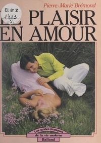 Pierre-Marie Brémond - Le plaisir en amour.