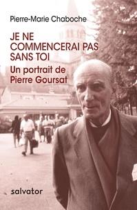 Pierre-Marie Chaboche - Je ne commencerai pas sans toi - Un portrait de Pierre Goursat (1914-1991).