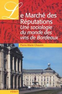 Pierre-Marie Chauvin - Le Marché des Réputations - Une sociologie du monde des vins de Bordeaux.