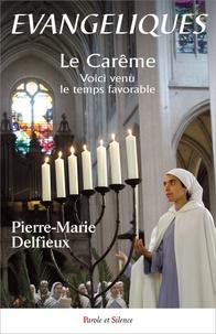 Pierre-Marie Delfieux - Evangéliques - Tome 6, Le Carême, voici venu le temps favorable.