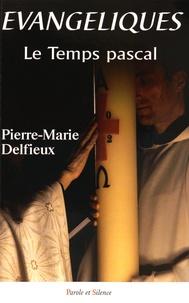 """Pierre-Marie Delfieux - Evangéliques - Tome 4, Le temps pascal, """"Il est vraiment réssuscité !"""" - Méditations bibliques."""