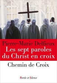 Pierre-Marie Delfieux - Les sept paroles du Christ en croix.