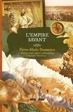 Pierre-Marie Desmarest - L'Empire savant.
