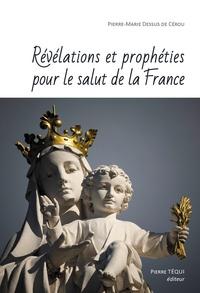 Révélations et prophéties pour le salut de la France - Pierre-Marie Dessus de Cérou |