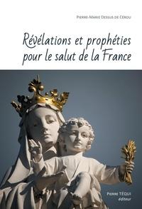 Pierre-Marie Dessus de Cérou - Révélations et prophéties pour le salut de la France.