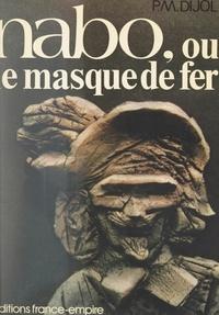 Pierre-Marie Dijol - Nabo ou Le masque de fer.