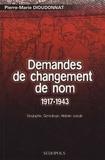 Pierre-Marie Dioudonnat - Demandes de changement de nom 1917-1943 - Essai de répertoire analytique : biographie, généalogie, histoire sociale.