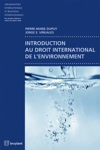 Pierre-Marie Dupuy et Jorge-E Viñuales - Introduction au droit international de l'environnement.