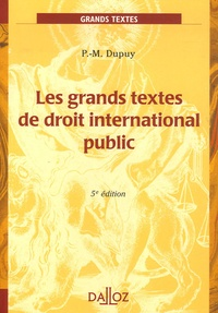 Pierre-Marie Dupuy - Les grands textes de droit international public - Edition 2006.