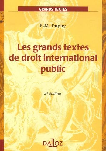 Pierre-Marie Dupuy - Les grands textes de droit international public - Edition 2006.