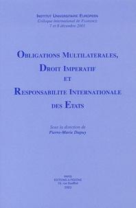 Pierre-Marie Dupuy et  Collectif - Obligations multilatérales, droit impératif et responsabilité internationale des Etats - Colloque international de Florence, 7 et 8 décembre 2001.