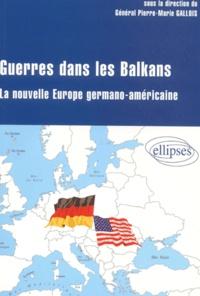 Pierre-Marie Gallois et  Collectif - Guerres dans les Balkans. - La nouvelle Europe germano-américaine.
