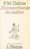 Pierre-Marie Gallois - L'Europe change de maître.