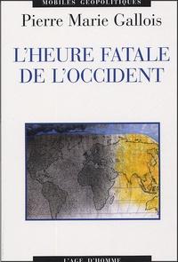 Pierre-Marie Gallois - L'heure fatale de l'Occident.