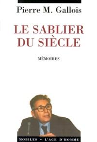 Pierre-Marie Gallois - Le sablier du siècle - Mémoires.