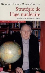 Pierre-Marie Gallois - Stratégie de l'âge nucléaire.